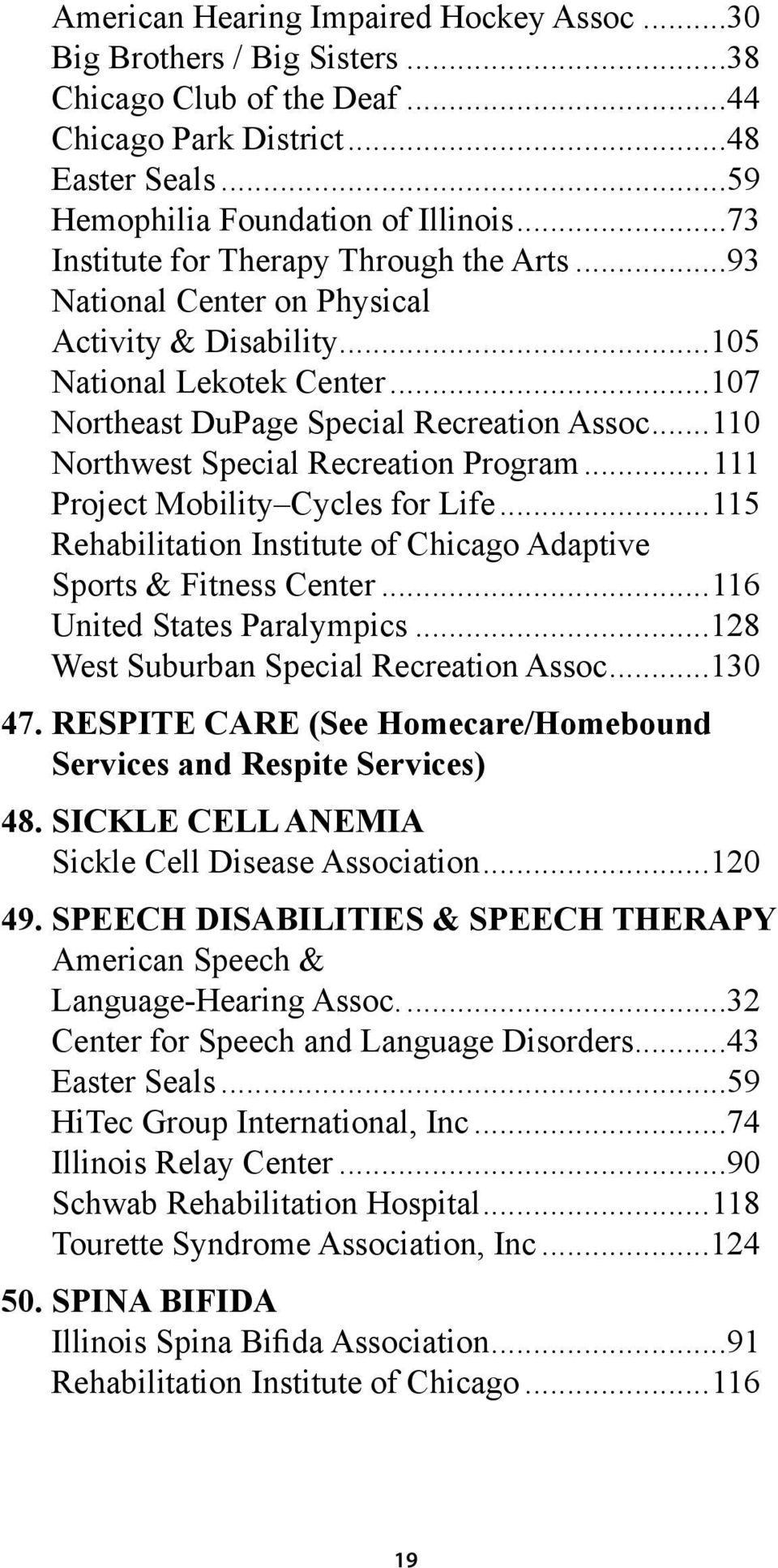 ..110 Northwest Special Recreation Program...111 Project Mobility Cycles for Life...115 Rehabilitation Institute of Chicago Adaptive Sports & Fitness Center...116 United States Paralympics.