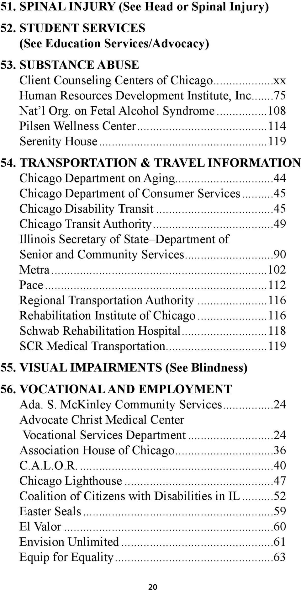 TRANSPORTATION & TRAVEL INFORMATION Chicago Department on Aging...44 Chicago Department of Consumer Services...45 Chicago Disability Transit...45 Chicago Transit Authority.