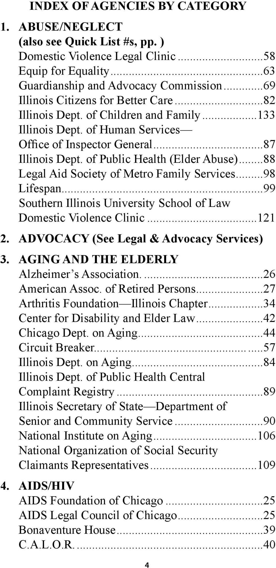 ..88 Legal Aid Society of Metro Family Services...98 Lifespan...99 Southern Illinois University School of Law Domestic Violence Clinic...121 2. ADVOCACY (See Legal & Advocacy Services) 3.
