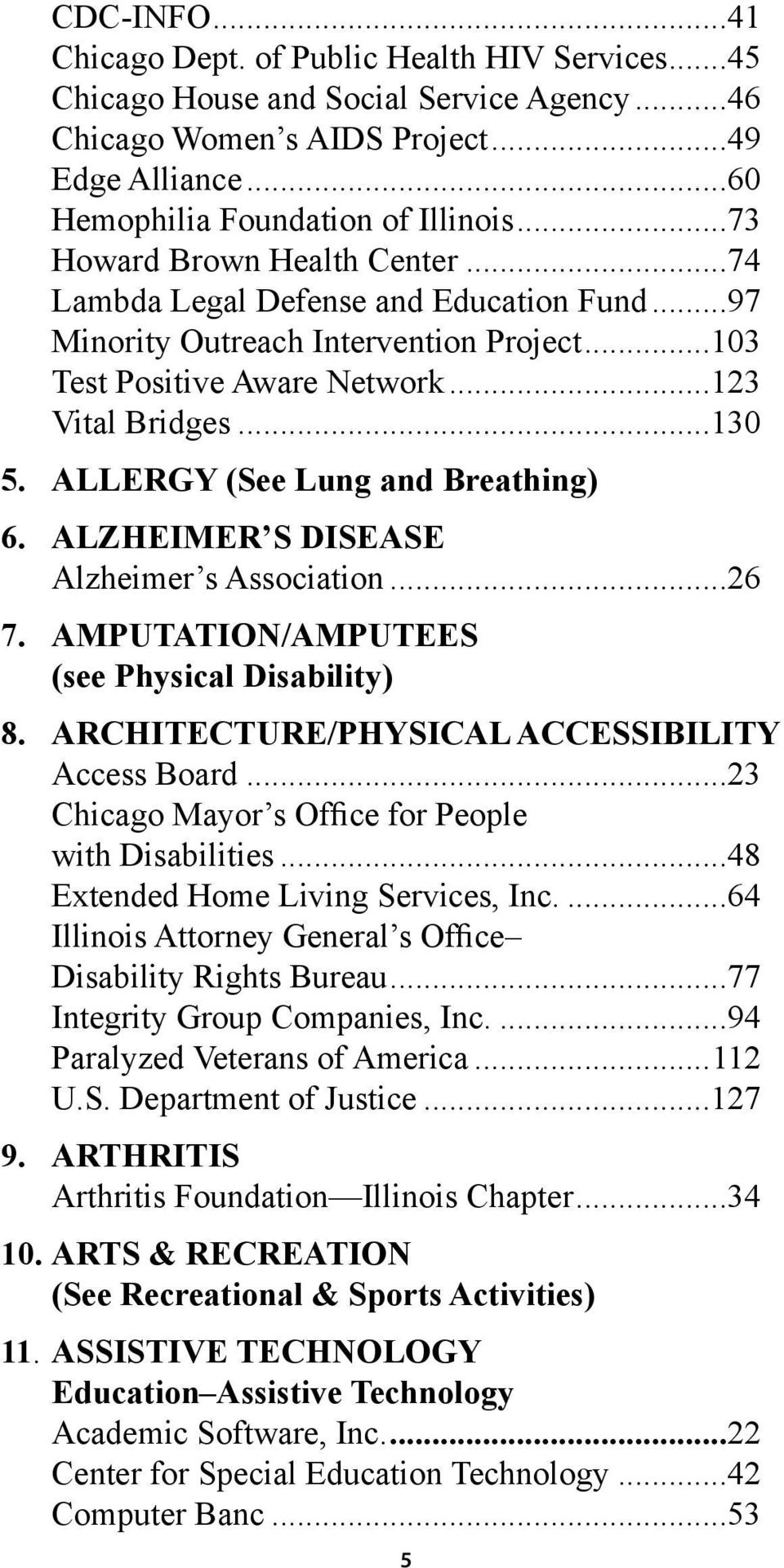 ALLERGY (See Lung and Breathing) 6. ALZHEIMER S DISEASE Alzheimer s Association...26 7. AMPUTATION/AMPUTEES (see Physical Disability) 8. ARCHITECTURE/PHYSICAL ACCESSIBILITY Access Board.