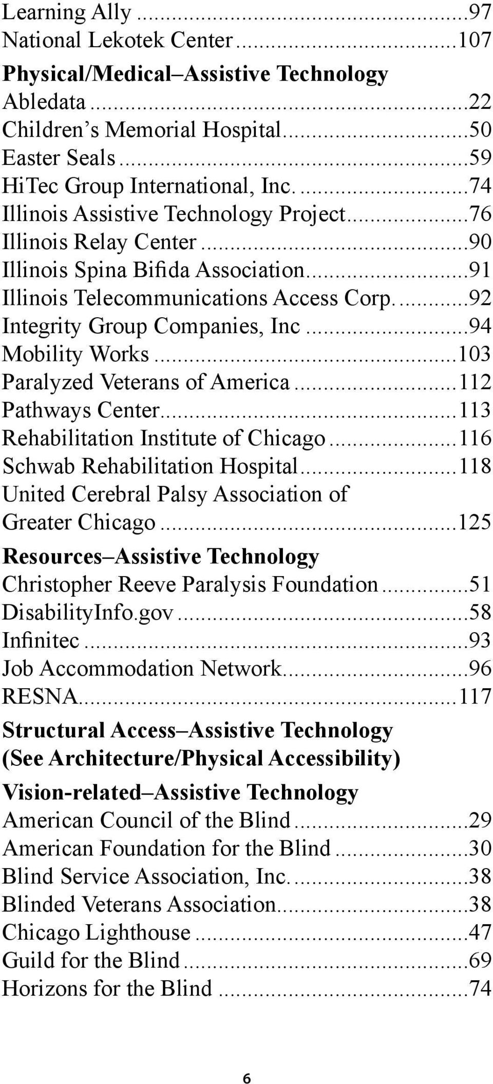 ..94 Mobility Works...103 Paralyzed Veterans of America...112 Pathways Center...113 Rehabilitation Institute of Chicago...116 Schwab Rehabilitation Hospital.