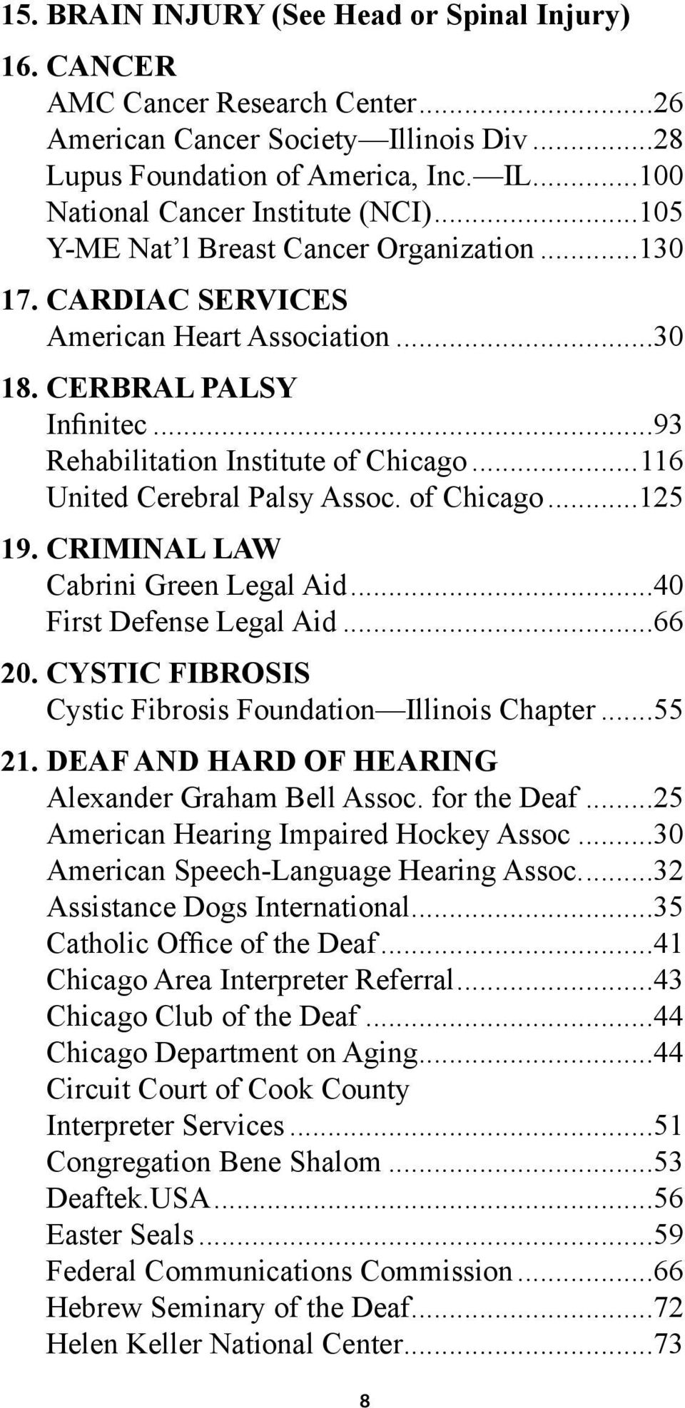 ..93 Rehabilitation Institute of Chicago...116 United Cerebral Palsy Assoc. of Chicago...125 19. CRIMINAL LAW Cabrini Green Legal Aid...40 First Defense Legal Aid...66 20.