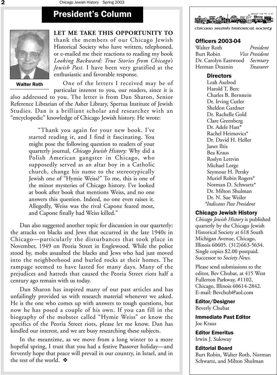 Walter Roth One of the letters I received may be of particular interest to you, our readers, since it is also addressed to you.