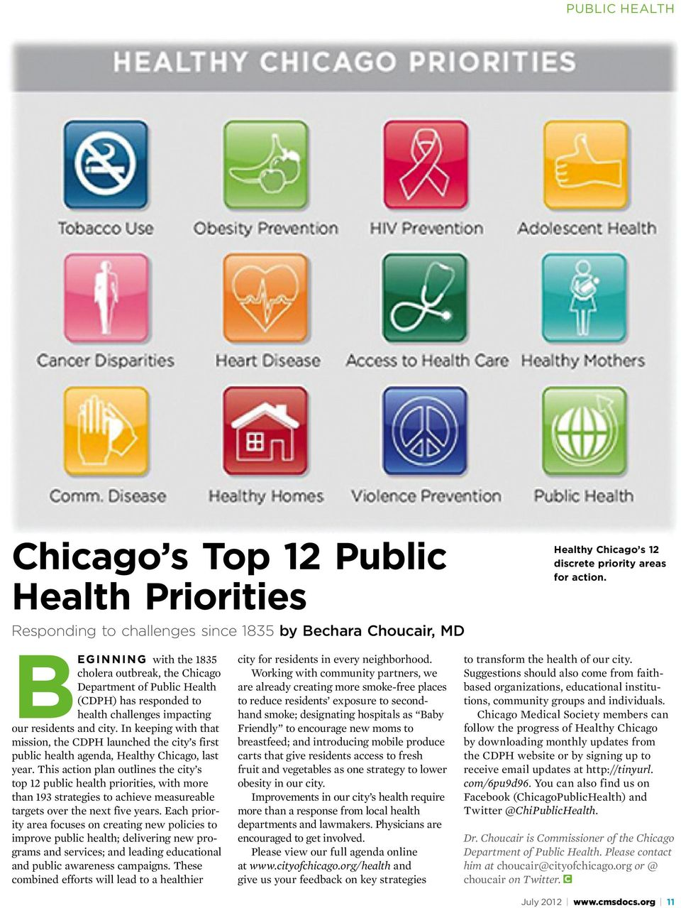 In keeping with that mission, the CDPH launched the city s first public health agenda, Healthy Chicago, last year.