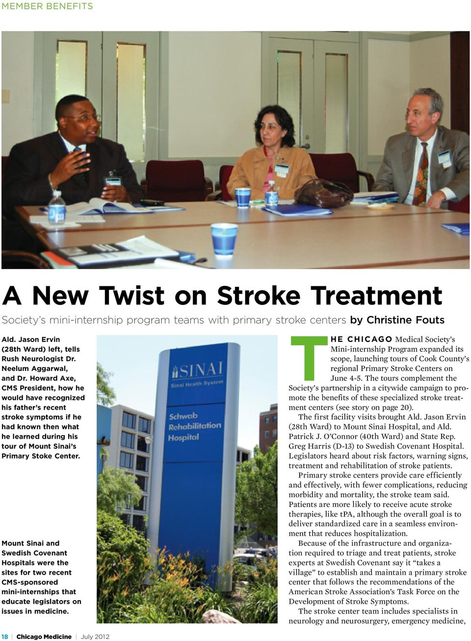 Howard Axe, CMS President, how he would have recognized his father s recent stroke symptoms if he had known then what he learned during his tour of Mount Sinai s Primary Stoke Center.