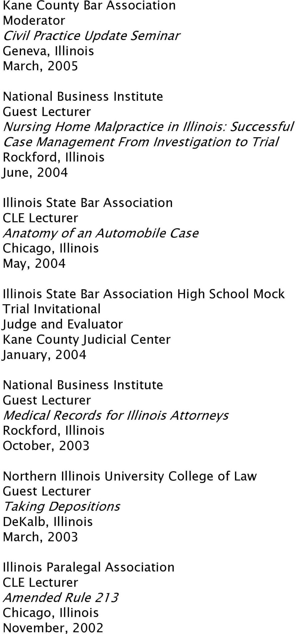 Association High School Mock Trial Invitational Judge and Evaluator Kane County Judicial Center January, 2004 National Business Institute Medical Records for Illinois Attorneys
