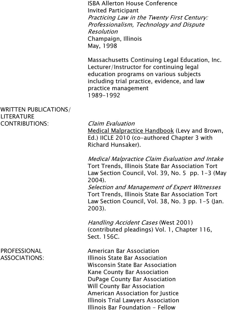 Lecturer/Instructor for continuing legal education programs on various subjects including trial practice, evidence, and law practice management 1989-1992 WRITTEN PUBLICATIONS/ LITERATURE