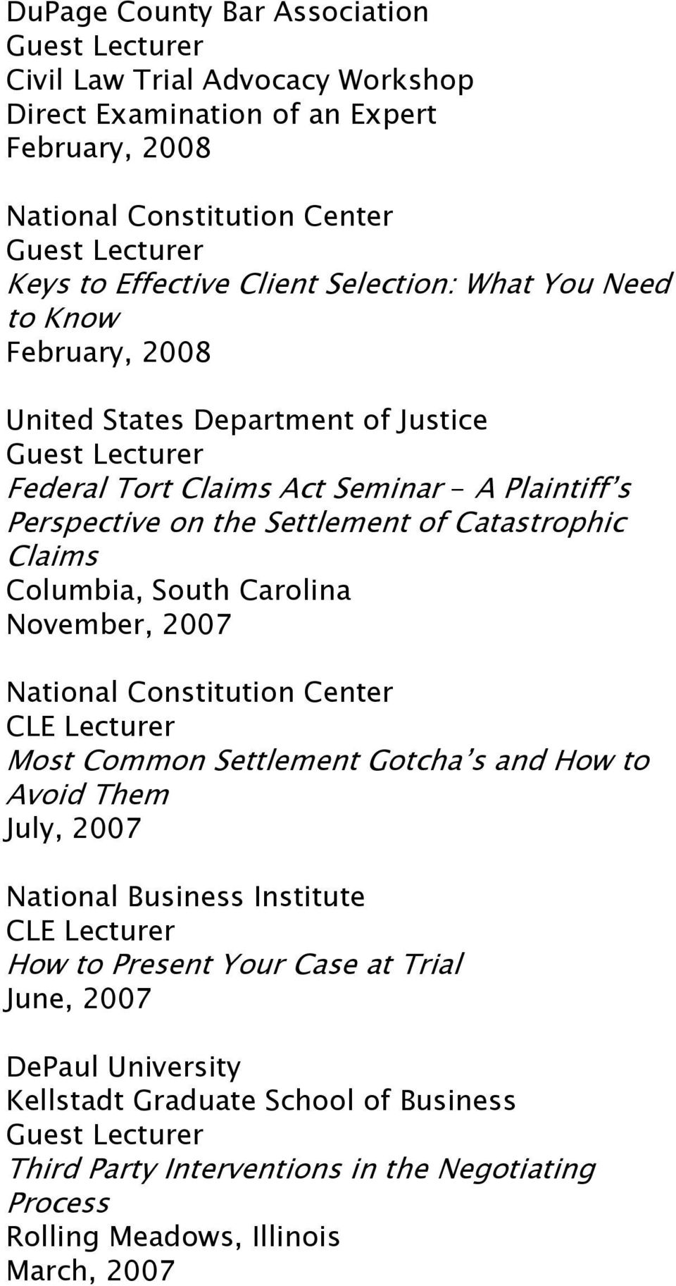 Columbia, South Carolina November, 2007 National Constitution Center Most Common Settlement Gotcha s and How to Avoid Them July, 2007 National Business Institute How to