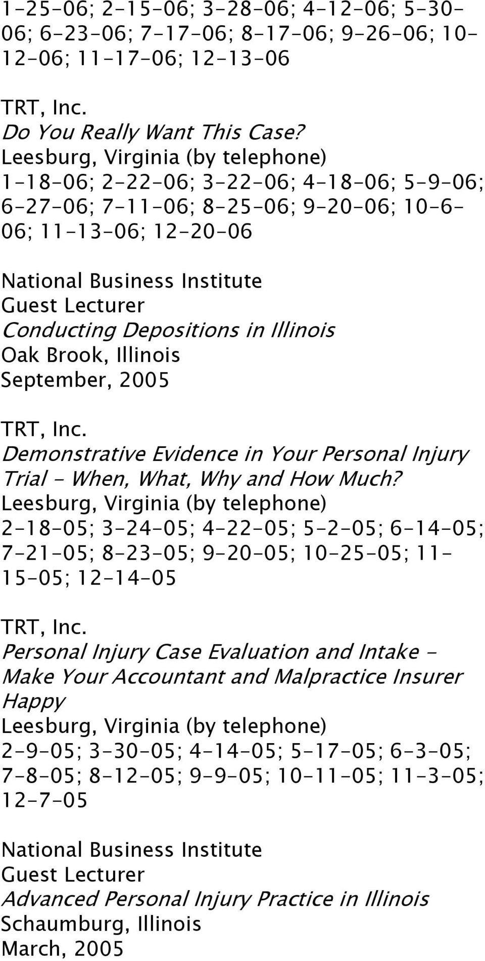 Illinois Oak Brook, Illinois September, 2005 TRT, Inc. Demonstrative Evidence in Your Personal Injury Trial - When, What, Why and How Much?