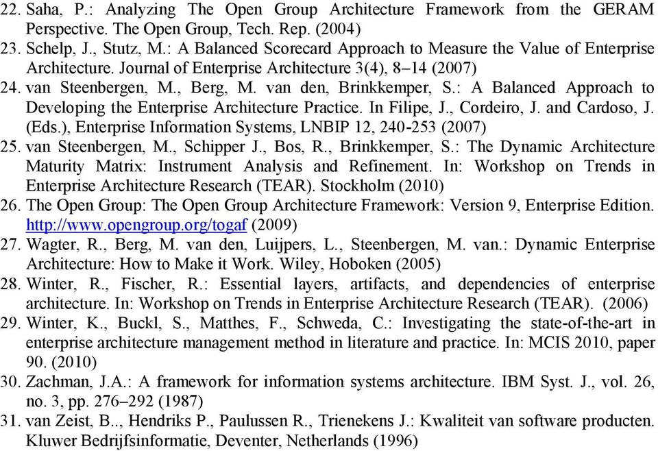 : A Balanced Approach to Developing the Enterprise Architecture Practice. In Filipe, J., Cordeiro, J. and Cardoso, J. (Eds.), Enterprise Information Systems, LNBIP, 40-53 (007) 5. van Steenbergen, M.
