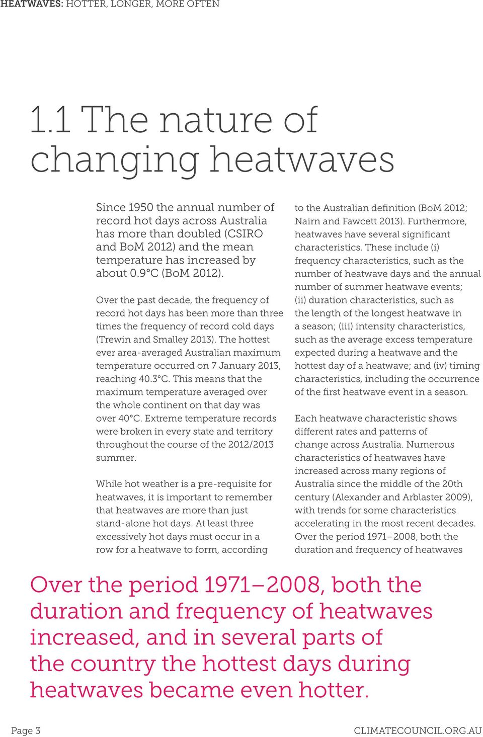 9 C (BoM 2012). Over the past decade, the frequency of record hot days has been more than three times the frequency of record cold days (Trewin and Smalley 2013).