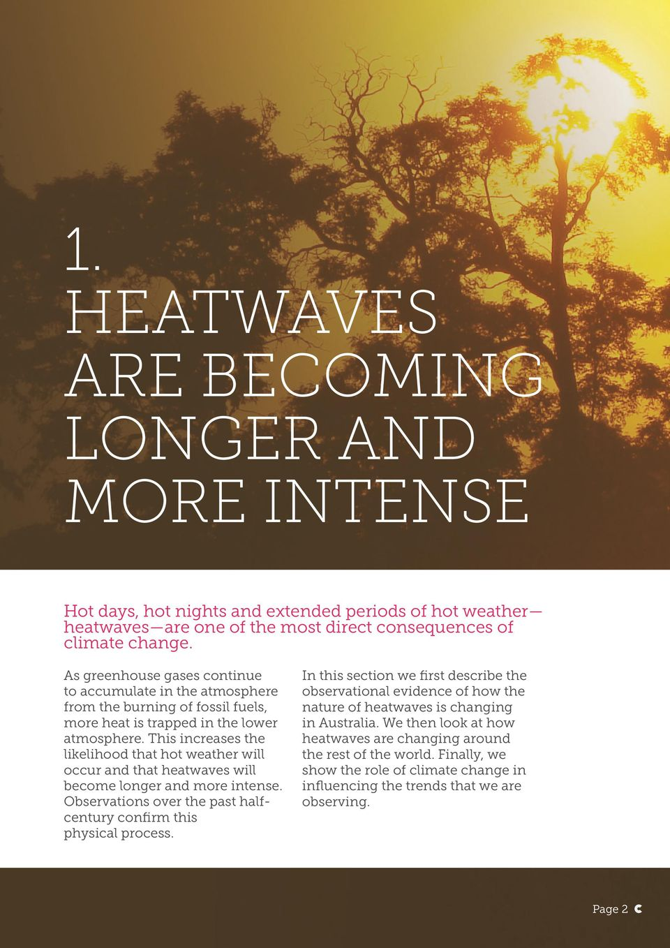 This increases the likelihood that hot weather will occur and that heatwaves will become longer and more intense. Observations over the past halfcentury confirm this physical process.