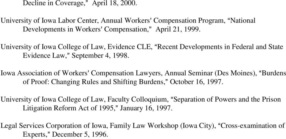 Iowa Association of Workers= Compensation Lawyers, Annual Seminar (Des Moines), ABurdens of Proof: Changing Rules and Shifting Burdens,@ October 16, 1997.
