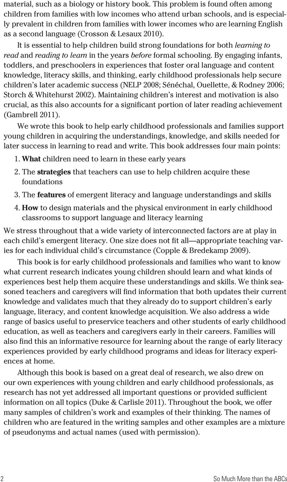 as a second language (Crosson & Lesaux 2010). It is essential to help children build strong foundations for both learning to read and reading to learn in the years before formal schooling.