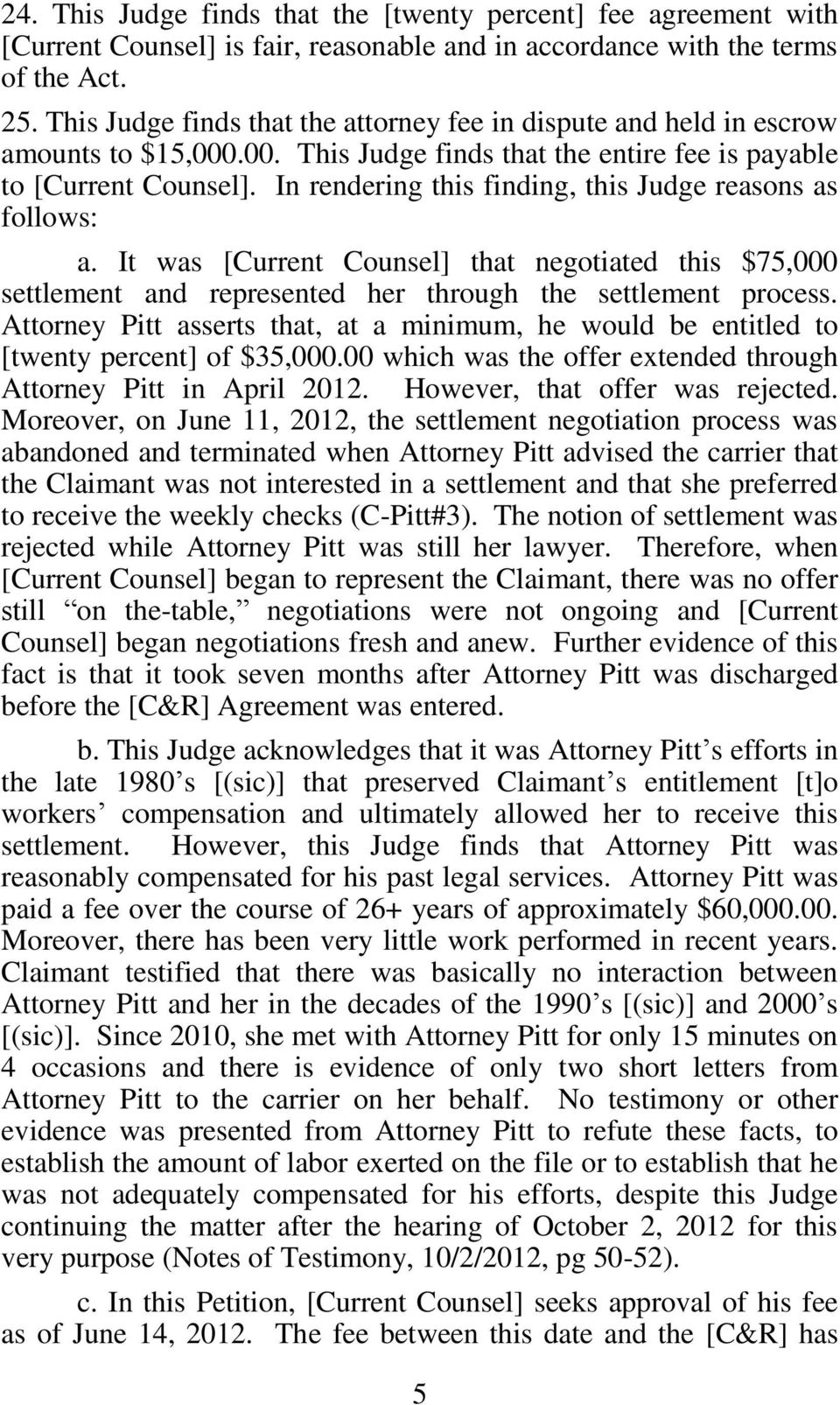 In rendering this finding, this Judge reasons as follows a. It was [Current Counsel] that negotiated this $75,000 settlement and represented her through the settlement process.