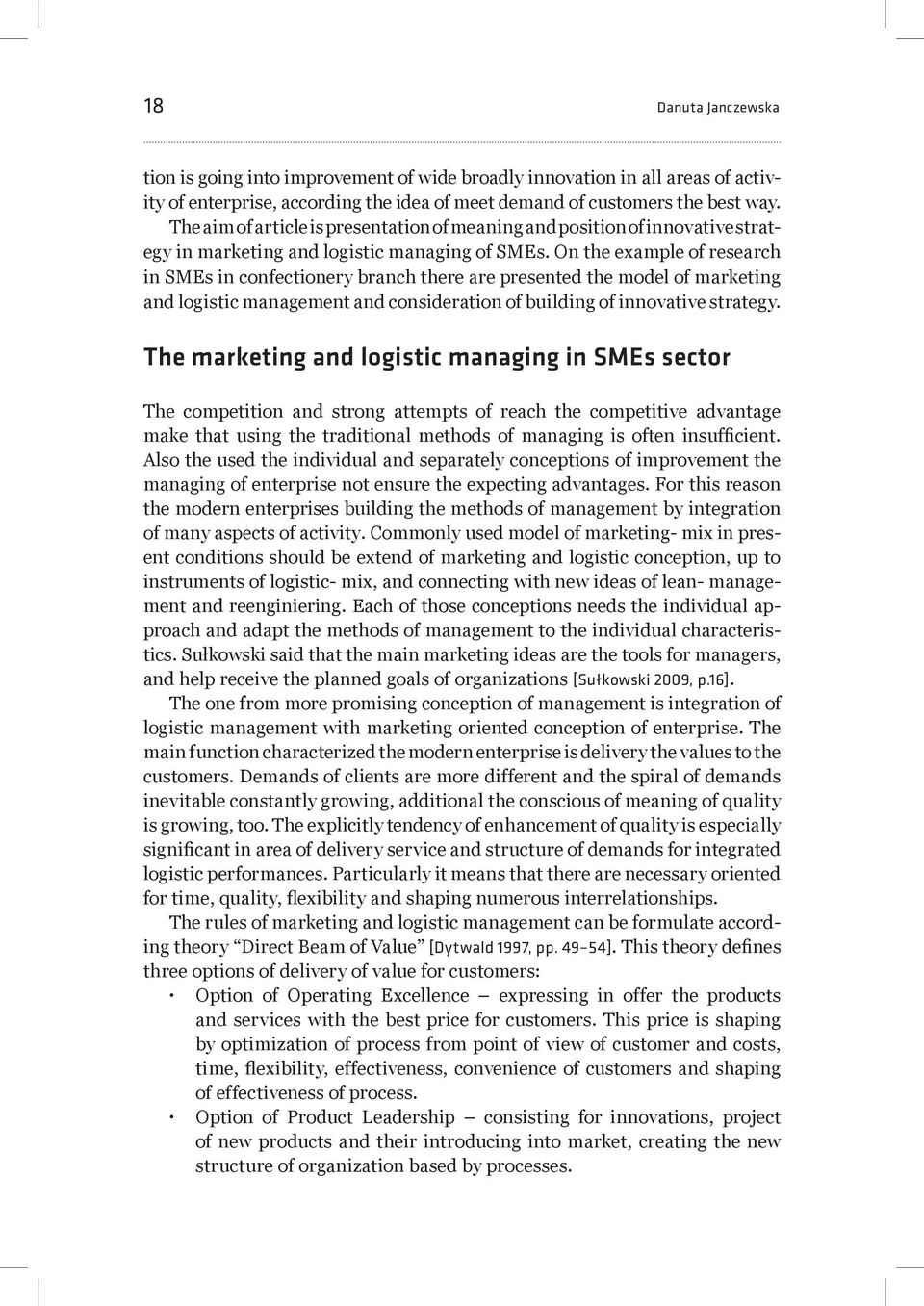 On the example of research in SMEs in confectionery branch there are presented the model of marketing and logistic management and consideration of building of innovative strategy.