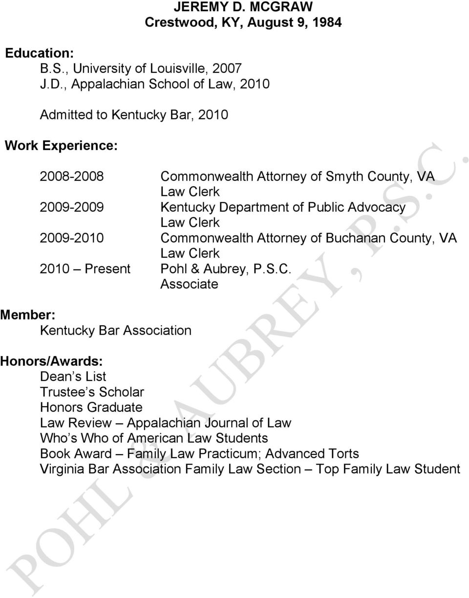 , Appalachian School of Law, 2010 Admitted to Kentucky Bar, 2010 2008-2008 Commonwealth Attorney of Smyth County, VA 2009-2009 Kentucky Department