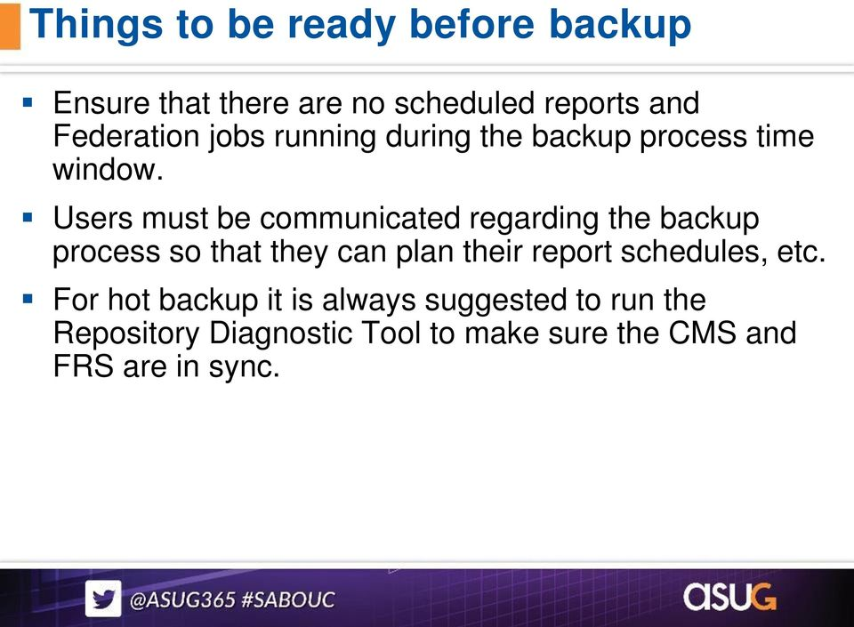 Users must be communicated regarding the backup process so that they can plan their report