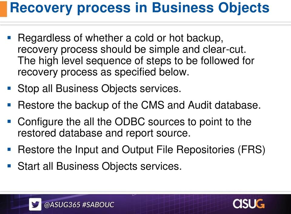 Stop all Business Objects services. Restore the backup of the CMS and Audit database.