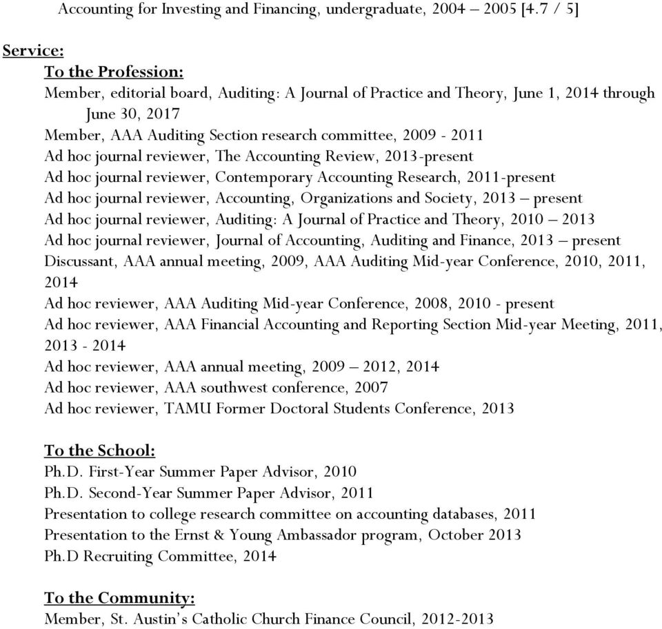 Ad hoc journal reviewer, The Accounting Review, 2013-present Ad hoc journal reviewer, Contemporary Accounting Research, 2011-present Ad hoc journal reviewer, Accounting, Organizations and Society,