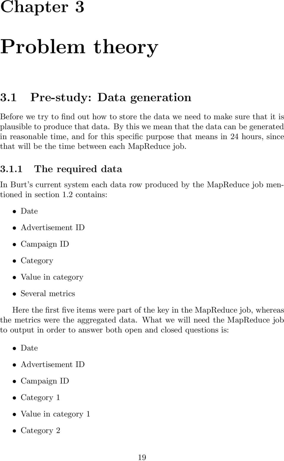 1 The required data In Burt s current system each data row produced by the MapReduce job mentioned in section 1.