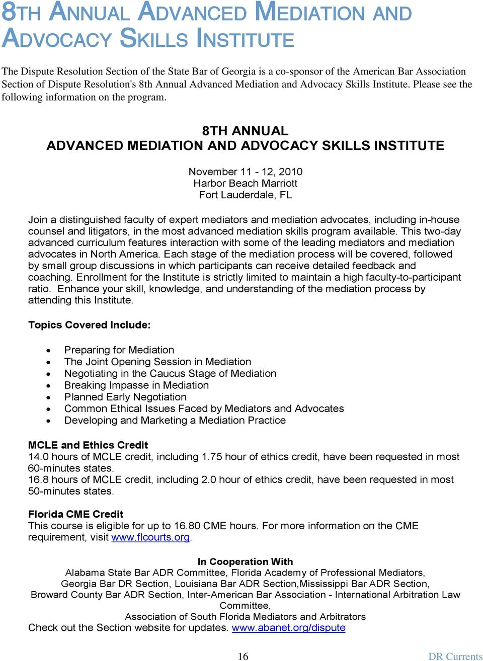 8TH ANNUAL ADVANCED MEDIATION AND ADVOCACY SKILLS INSTITUTE November 11-12, 2010 Harbor Beach Marriott Fort Lauderdale, FL Join a distinguished faculty of expert mediators and mediation advocates,