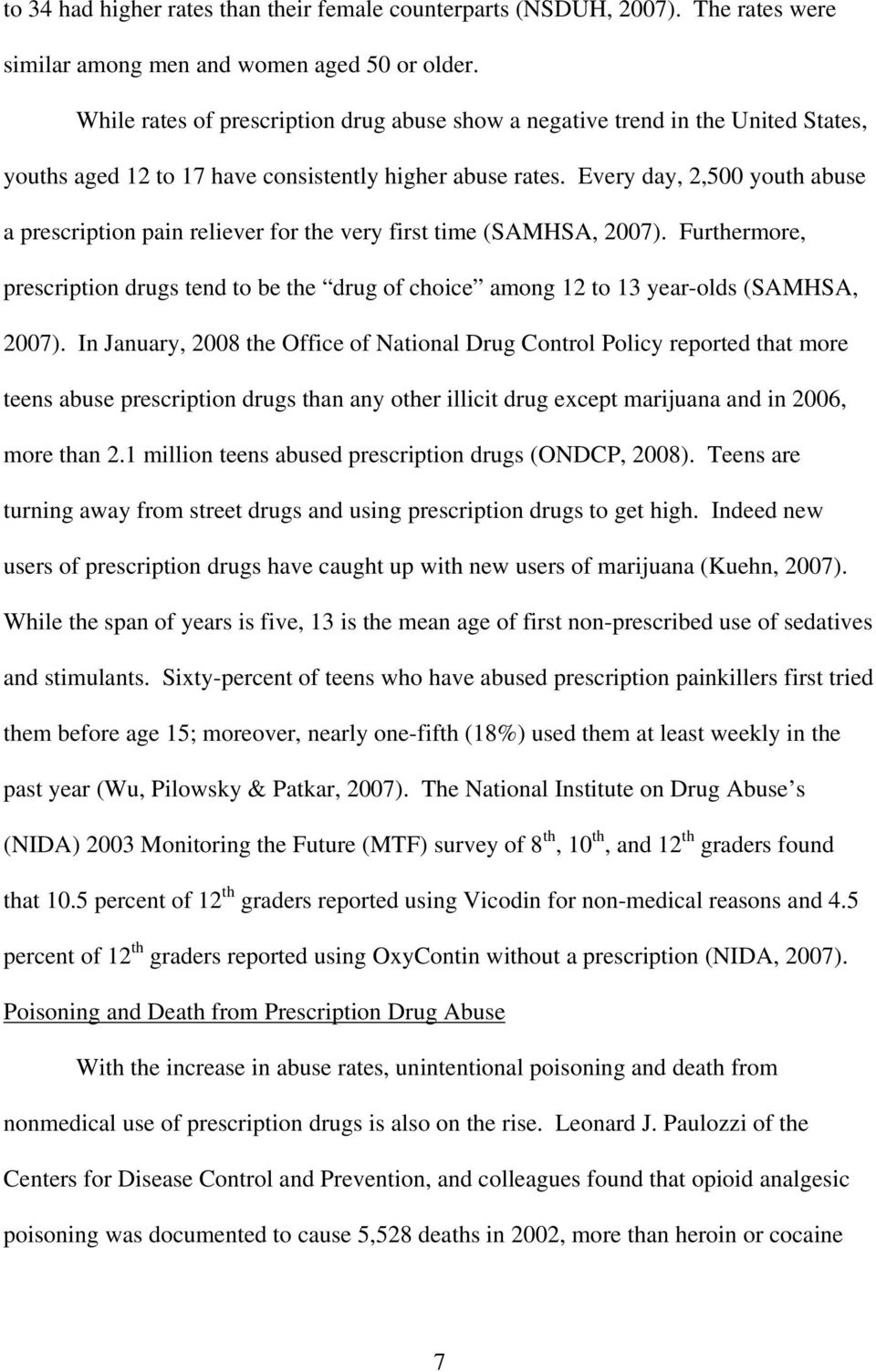 Every day, 2,500 youth abuse a prescription pain reliever for the very first time (SAMHSA, 2007). Furthermore, prescription drugs tend to be the drug of choice among 12 to 13 year-olds (SAMHSA, 2007).