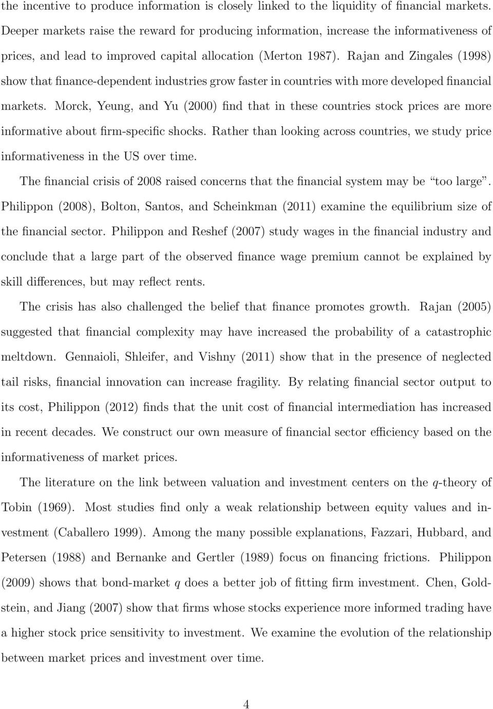 Rajan and Zingales (1998) show that finance-dependent industries grow faster in countries with more developed financial markets.
