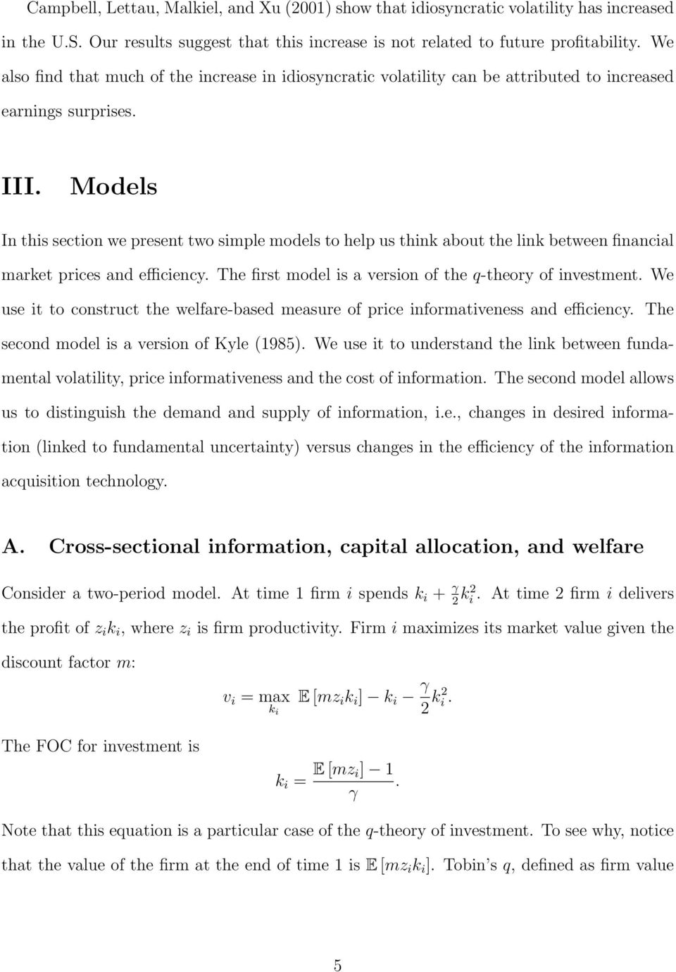 Models In this section we present two simple models to help us think about the link between financial market prices and efficiency. The first model is a version of the q-theory of investment.