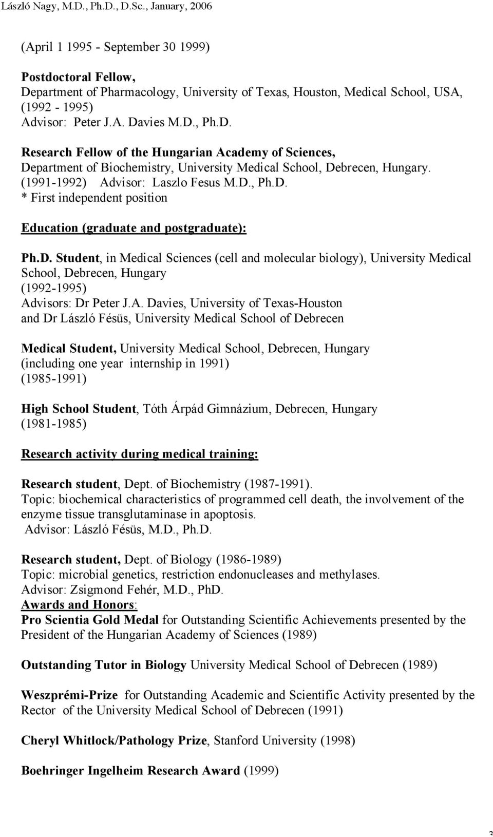 D. Research Fellow of the Hungarian Academy of Sciences, Department of Biochemistry, University Medical School, Debrecen, Hungary. (1991-1992) Advisor: Laszlo Fesus M.D., Ph.D. * First independent position Education (graduate and postgraduate): Ph.