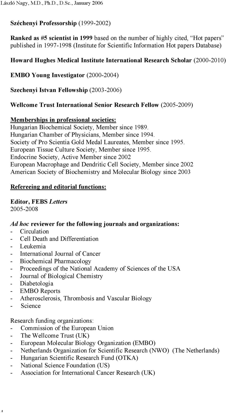 papers Database) Howard Hughes Medical Institute International Research Scholar (2000-2010) EMBO Young Investigator (2000-2004) Szechenyi Istvan Fellowship (2003-2006) Wellcome Trust International