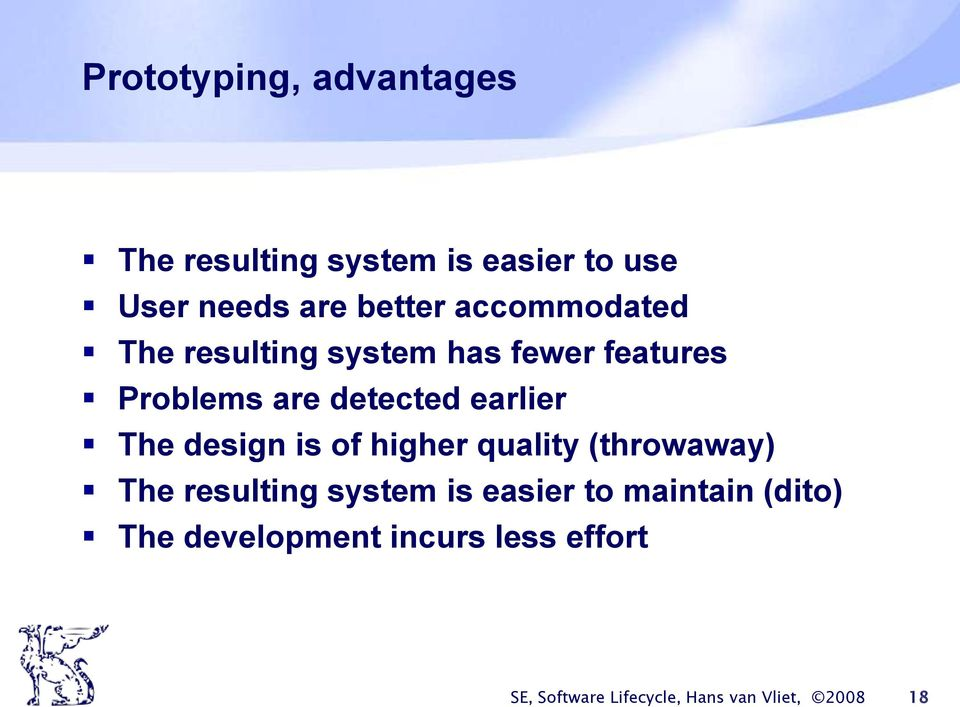 The design is of higher quality (throwaway) The resulting system is easier to