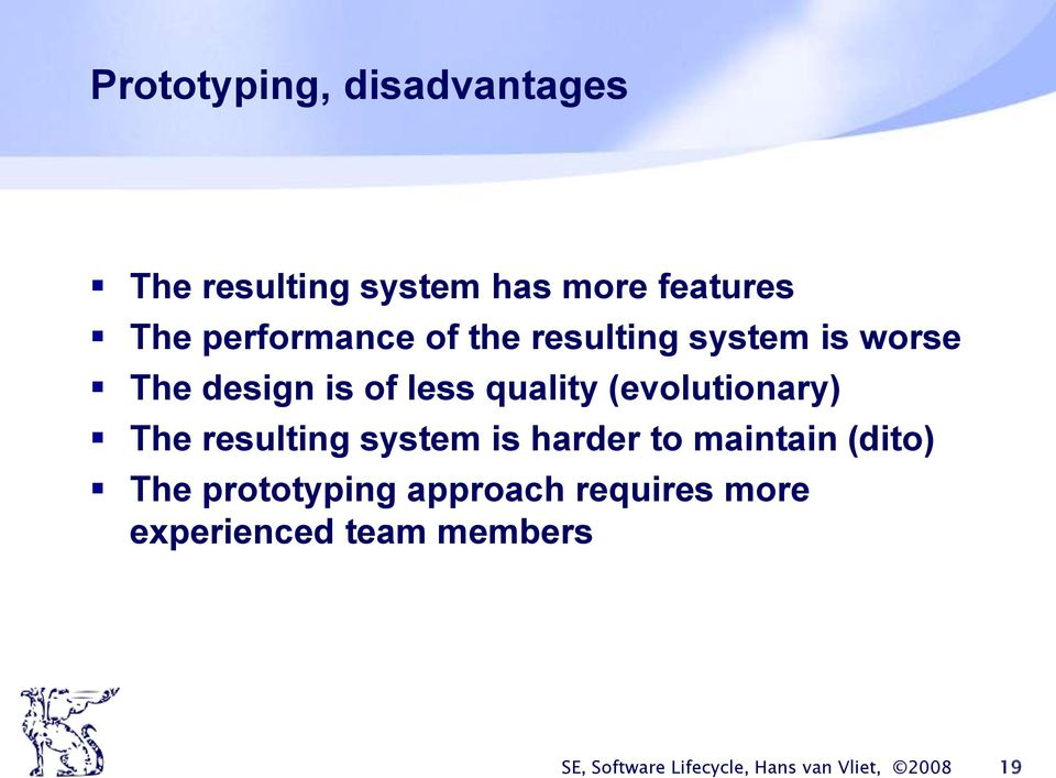 (evolutionary) The resulting system is harder to maintain (dito) The prototyping