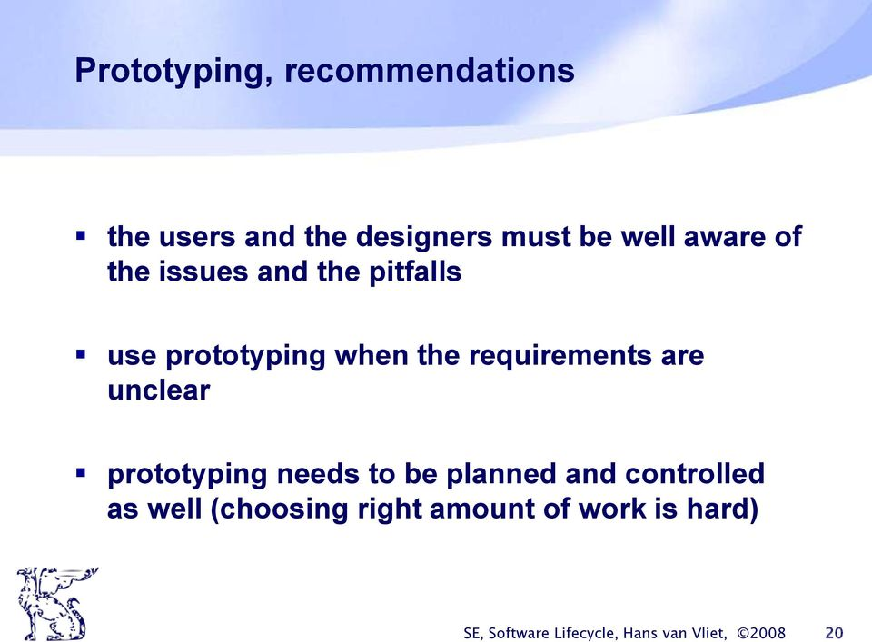 are unclear prototyping needs to be planned and controlled as well