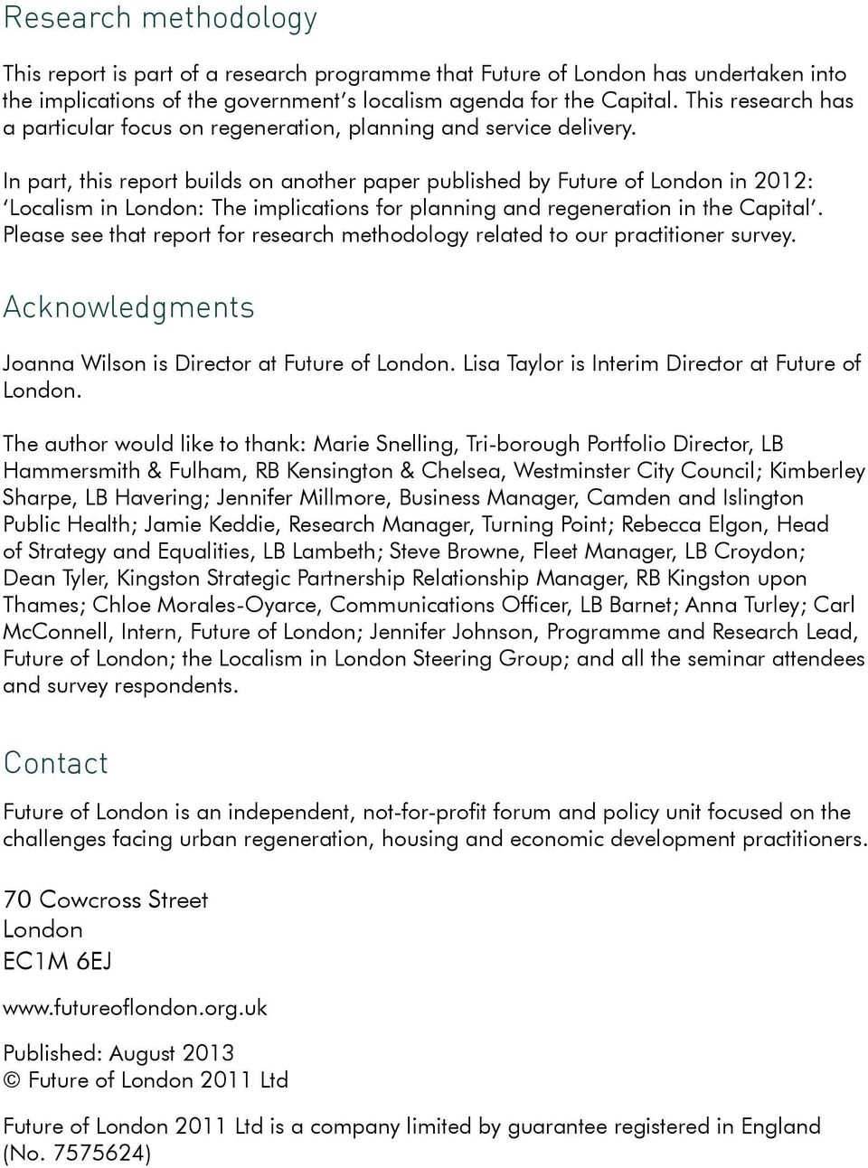In part, this report builds on another paper published by Future of London in 2012: Localism in London: The implications for planning and regeneration in the Capital.