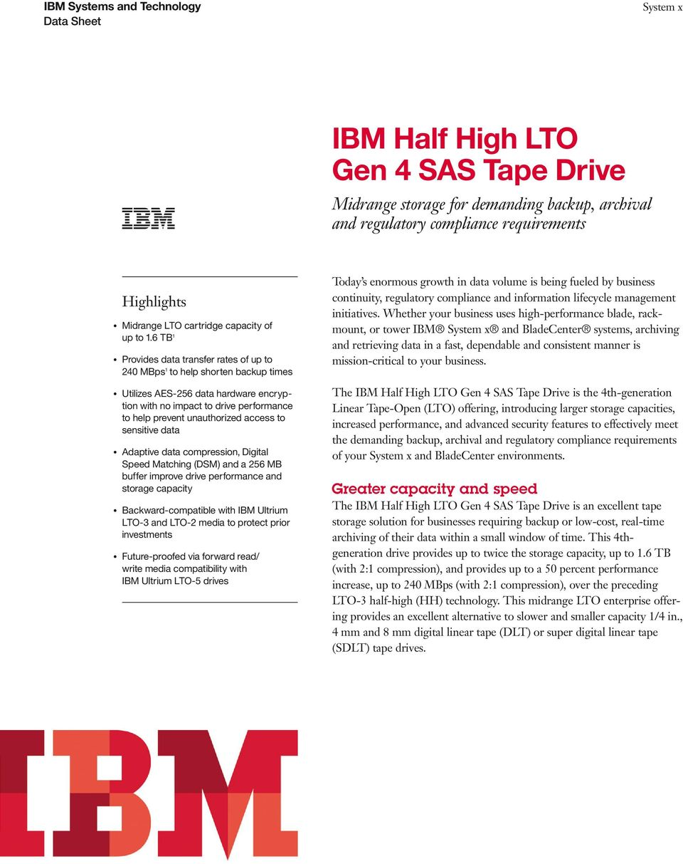 to sensitive data Adaptive data compression, Digital Speed Matching (DSM) and a 256 MB buffer improve drive performance and storage capacity Backward-compatible with IBM Ultrium LTO-3 and LTO-2 media