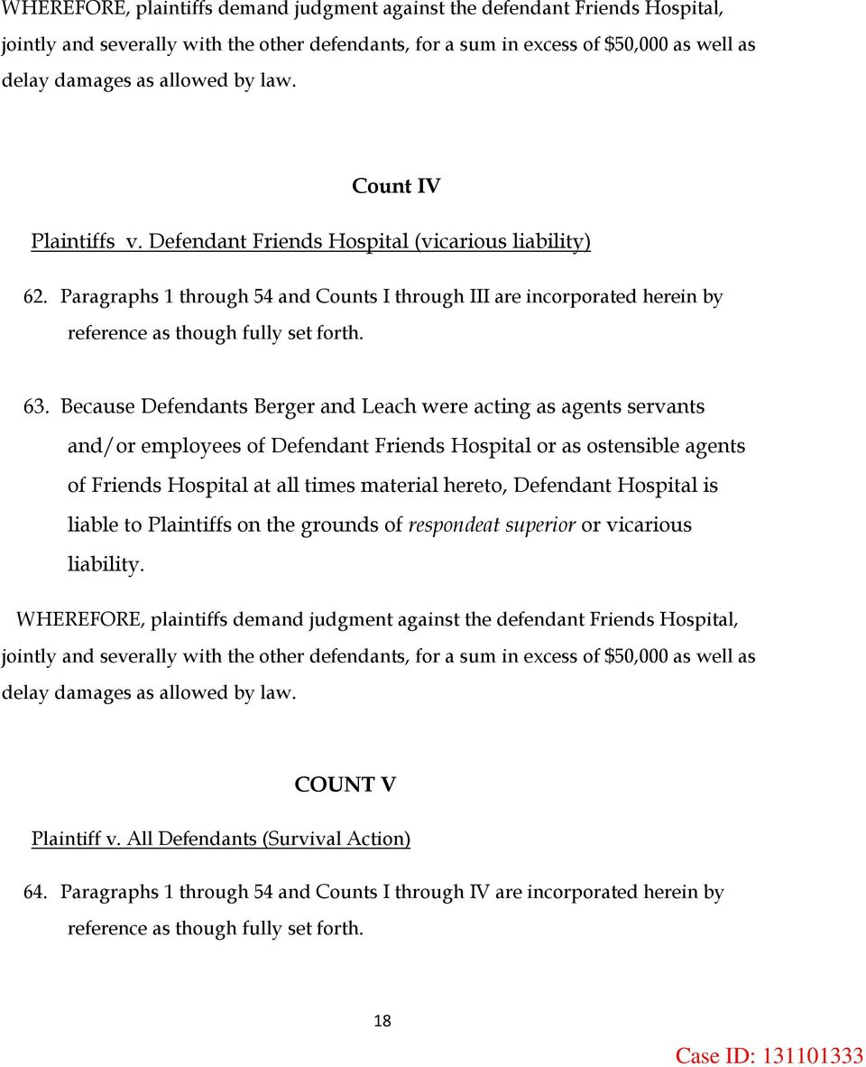 Because Defendants Berger and Leach were acting as agents servants and/or employees of Defendant Friends Hospital or as ostensible agents of Friends Hospital at all times material hereto, Defendant
