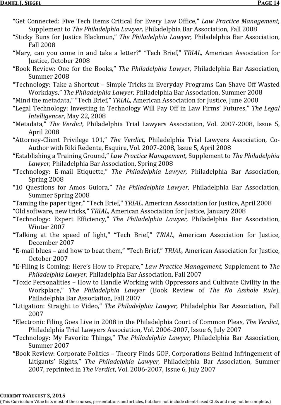 Tech Brief, TRIAL, American Association for Justice, October 2008 Book Review: One for the Books, The Philadelphia Lawyer, Philadelphia Bar Association, Summer 2008 Technology: Take a Shortcut Simple