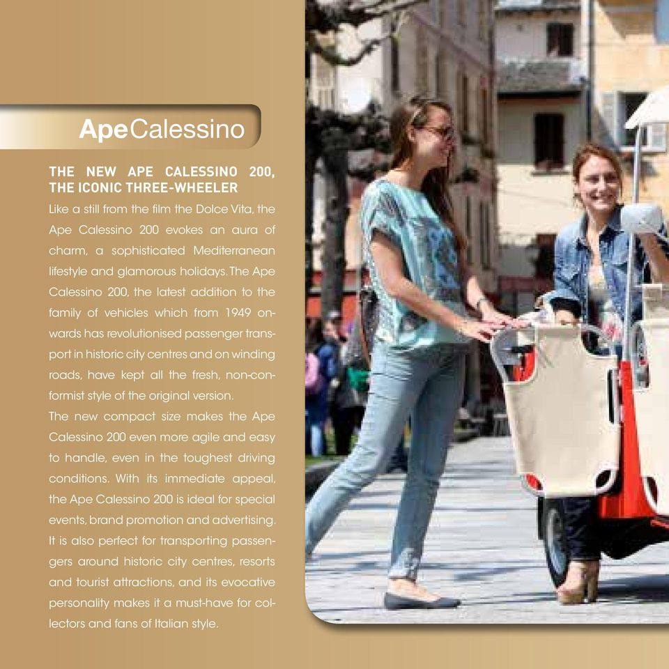 The Ape Calessino 200, the latest addition to the family of vehicles which from 1949 onwards has revolutionised passenger transport in historic city centres and on winding roads, have kept all the