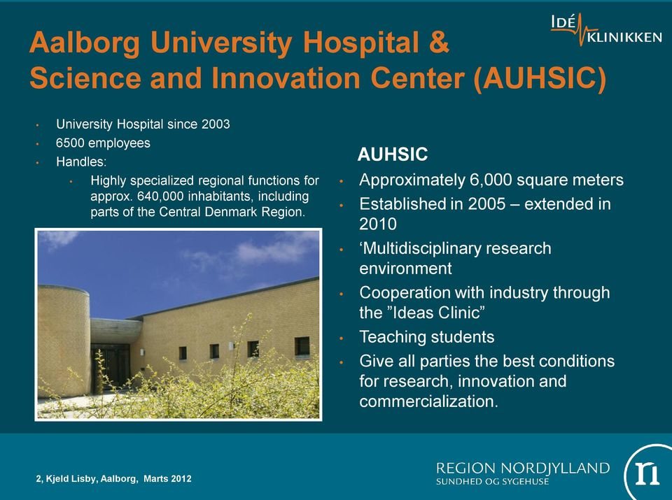 AUHSIC Approximately 6,000 square meters Established in 2005 extended in 2010 Multidisciplinary research environment Cooperation with