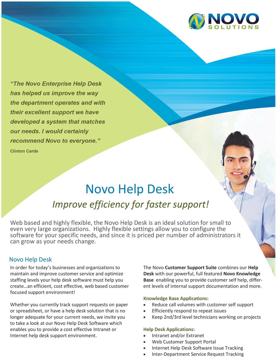 Web based and highly flexible, the Novo Help Desk is an ideal solution for small to even very large organizations.