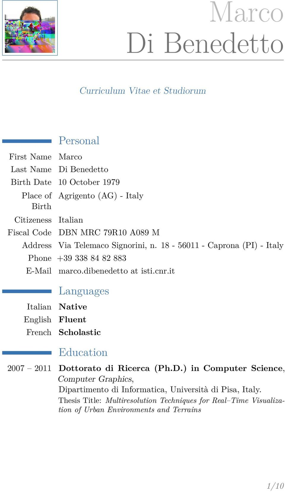 dibenedetto at isti.cnr.it Languages Italian English French Native Fluent Scholastic Education 2007 2011 Do