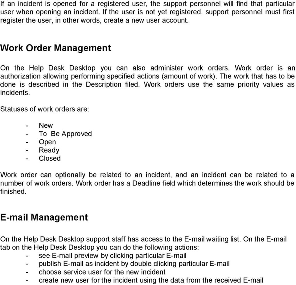 Work Order Management On the Help Desk Desktop you can also administer work orders. Work order is an authorization allowing performing specified actions (amount of work).