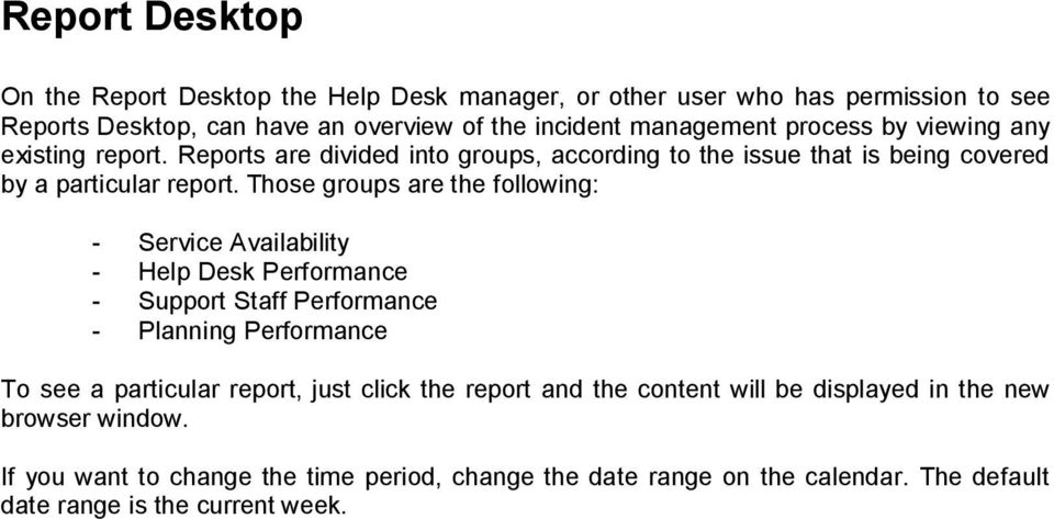 Those groups are the following: - Service Availability - Help Desk Performance - Support Staff Performance - Planning Performance To see a particular report, just