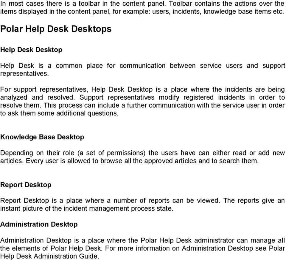 For support representatives, Help Desk Desktop is a place where the incidents are being analyzed and resolved. Support representatives modify registered incidents in order to resolve them.