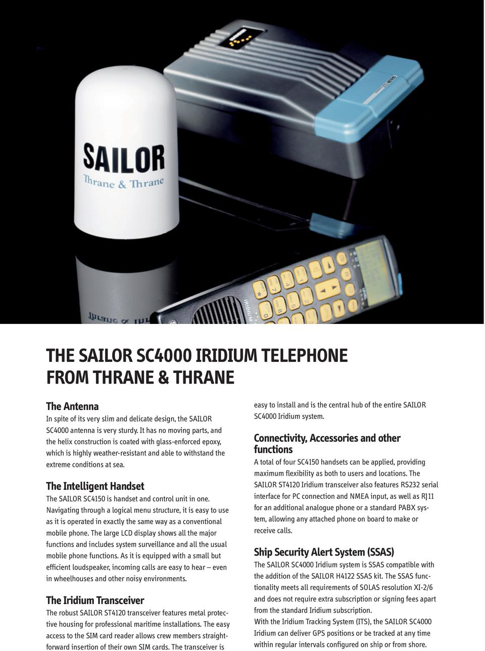 The Intelligent Handset The SAILOR SC4150 is handset and control unit in one.