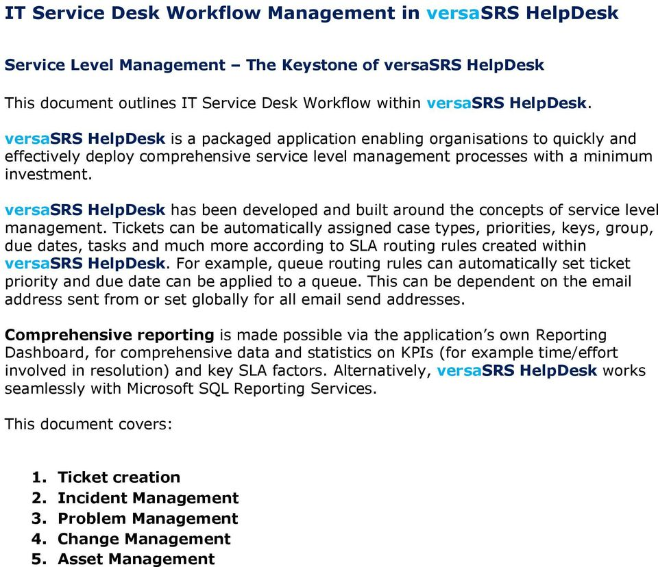 versasrs HelpDesk has been developed and built around the concepts of service level management.