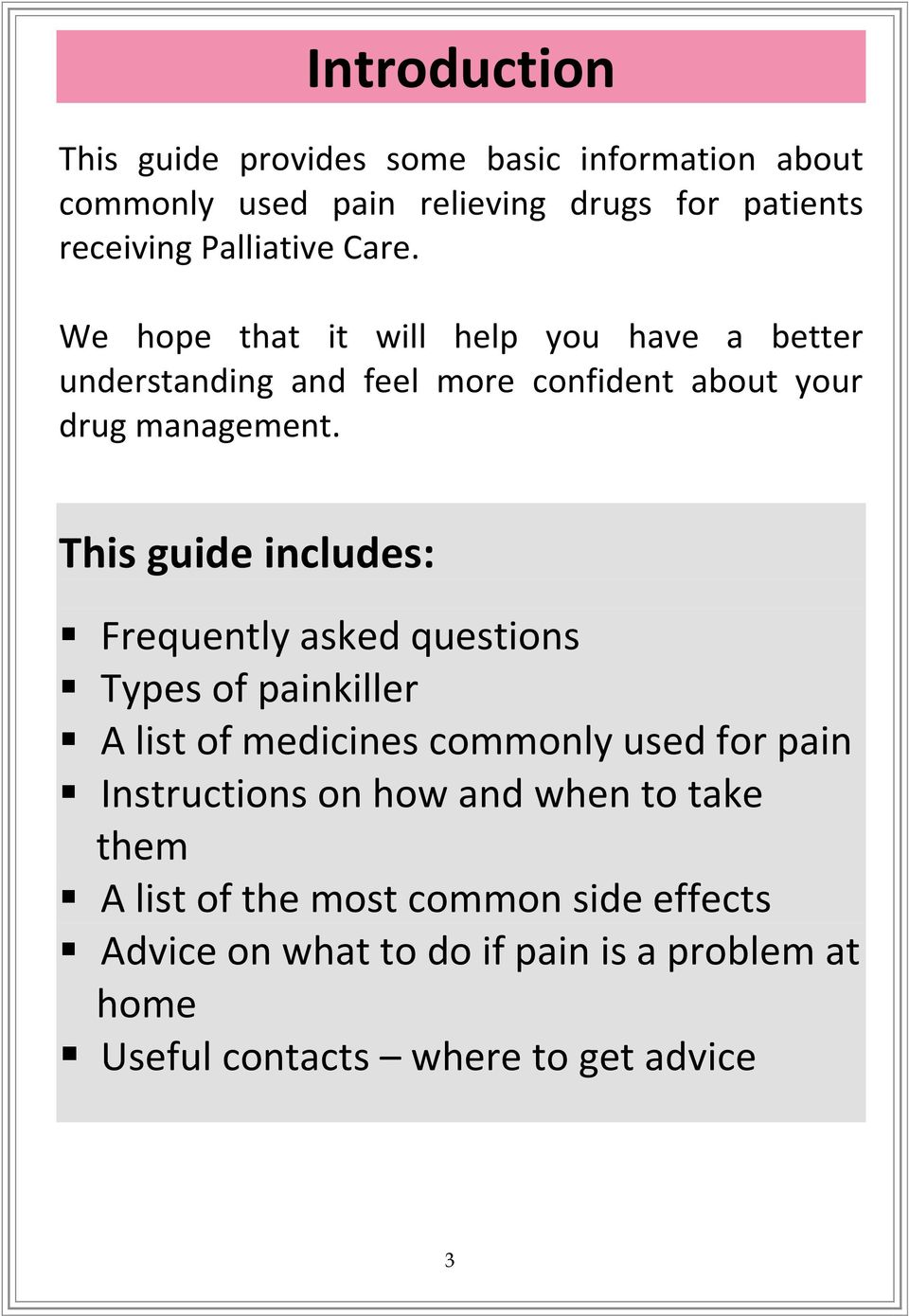 This guide includes: Frequently asked questions Types of painkiller A list of medicines commonly used for pain Instructions on how