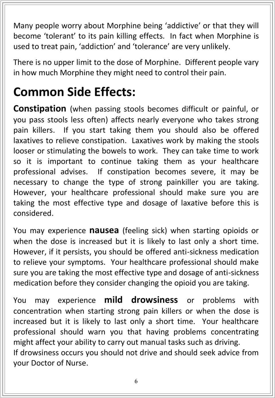 Common Side Effects: Constipation (when passing stools becomes difficult or painful, or you pass stools less often) affects nearly everyone who takes strong pain killers.