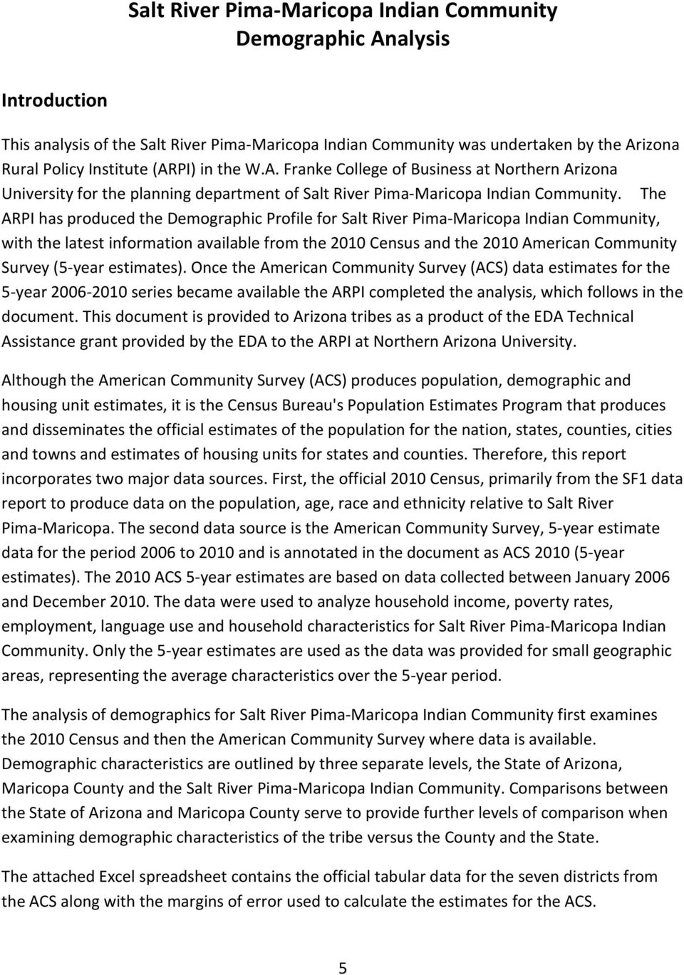 The ARPI has produced the Demographic Profile for Salt River Pima-Maricopa Indian Community, with the latest information available from the 2010 Census and the 2010 American Community Survey (5-year